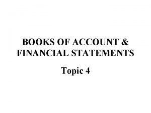 BOOKS OF ACCOUNT FINANCIAL STATEMENTS Topic 4 Books