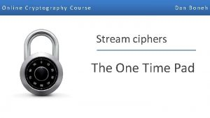Online Cryptography Course Dan Boneh Stream ciphers The