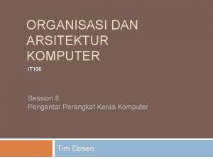 ORGANISASI DAN ARSITEKTUR KOMPUTER IT 106 Session 8