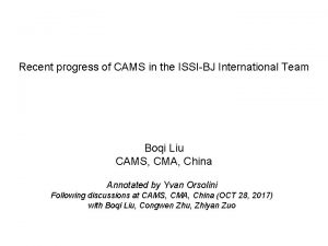 Recent progress of CAMS in the ISSIBJ International