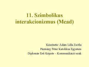 11 Szimbolikus interakcionizmus Mead Ksztette dm Lilla Zsfia