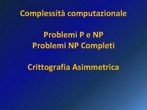 Complessit computazionale Problemi P e NP Problemi NP