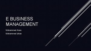 E BUSINESS MANAGEMENT Mohammed Anas Mohammed Izhan CONTENTS
