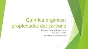 Qumica orgnica propiedades del carbono Profesora Fernanda Salfate