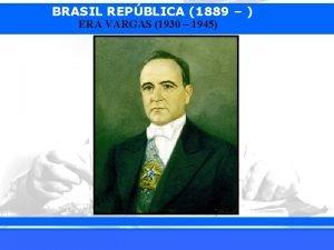 BRASIL REPBLICA 1889 ERA VARGAS 1930 1945 iairpop