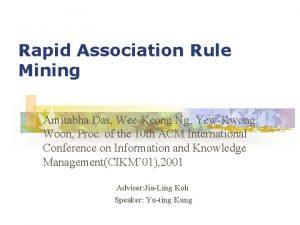 Rapid Association Rule Mining Amitabha Das WeeKeong Ng