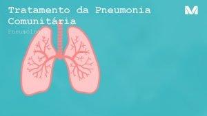 Tratamento da Pneumonia Comunitria Pneumologia Tratamento Baseado na