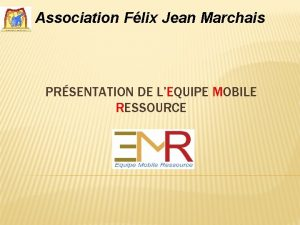 Association Flix Jean Marchais PRSENTATION DE LEQUIPE MOBILE