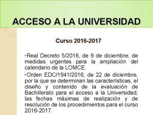 ACCESO A LA UNIVERSIDAD Curso 2016 2017 Real