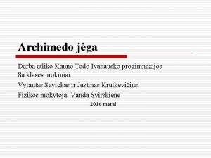 Archimedo jga Darb atliko Kauno Tado Ivanausko progimnazijos