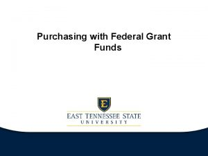 Purchasing with Federal Grant Funds ETSU Federal Grants