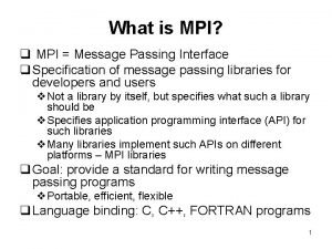 What is MPI q MPI Message Passing Interface