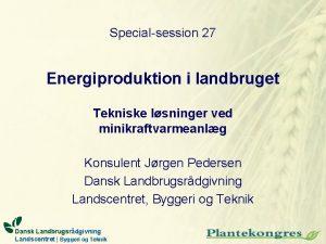 Specialsession 27 Energiproduktion i landbruget Tekniske lsninger ved