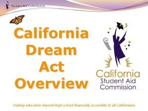California Student Aid Commission California Dream Act Overview