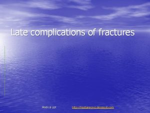 Late complications of fractures Medical ppt http hastaneciyiz