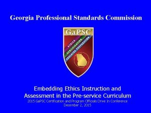Georgia Professional Standards Commission Embedding Ethics Instruction and
