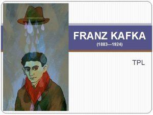 FRANZ KAFKA 1883 1924 TPL Franz Kafka Tehhi