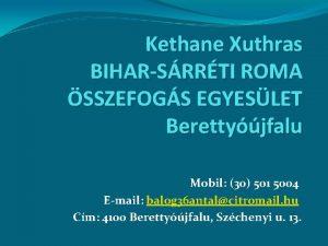 Kethane Xuthras BIHARSRRTI ROMA SSZEFOGS EGYESLET Berettyjfalu Mobil