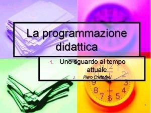 La programmazione didattica 1 Uno sguardo al tempo