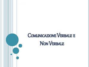 COMUNICAZIONE VERBALE E NON VERBALE DIVERSI MODI COMPLEMENTARI