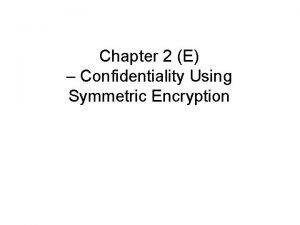 Chapter 2 E Confidentiality Using Symmetric Encryption Confidentiality