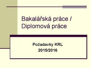 Bakalsk prce Diplomov prce Poadavky KRL 20152016 Zpracovn