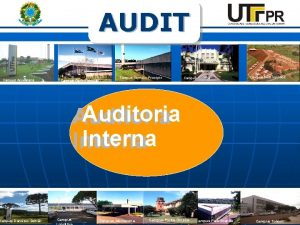 AUDIT Campus Apucarana Campus Francisco Beltro Campus Campo