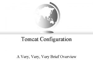 Tomcat Configuration A Very Very Brief Overview Topics