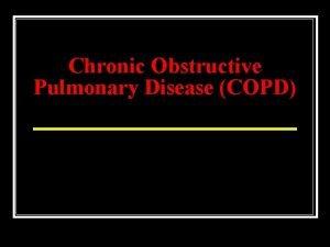 Chronic Obstructive Pulmonary Disease COPD COPD Description Characterized