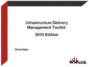 Infrastructure Delivery Management Toolkit 2010 Edition Overview 1