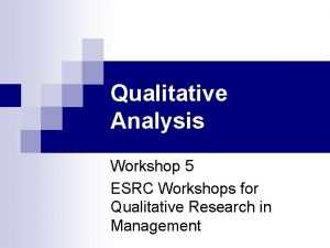 Qualitative Analysis Workshop 5 ESRC Workshops for Qualitative
