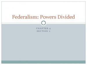 Federalism Powers Divided CHAPTER 4 SECTION 1 Bellringer
