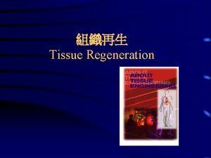 Tissue Regeneration Tissue regeneration Cells Growth Factors Biomaterials