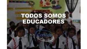 TODOS SOMOS EDUCADORES Todos somos educadores El Consejo