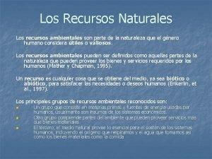 Los Recursos Naturales Los recursos ambientales son parte