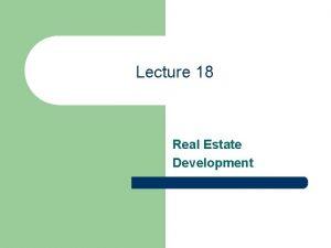 Lecture 18 Real Estate Development Development Land Development