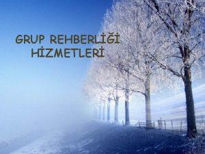 GRUP REHBERL HZMETLER Grup rehberlii hizmetleri 10 15