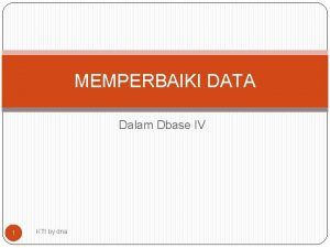 MEMPERBAIKI DATA Dalam Dbase IV 1 KTI by