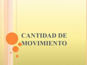 CANTIDAD DE MOVIMIENTO CANTIDAD DE MOVIMIENTO La cantidad