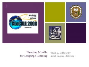 Blending Moodle for Language Learning Thinking differently about