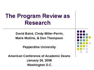 The Program Review as Research David Baird Cindy