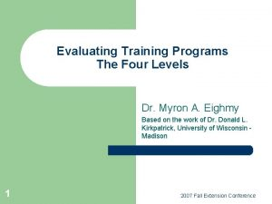 Evaluating Training Programs The Four Levels Dr Myron