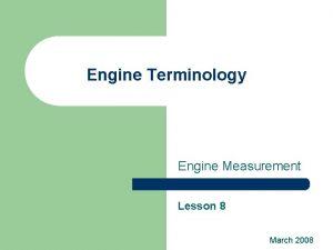 Engine Terminology Engine Measurement Lesson 8 March 2008