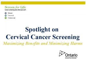 Spotlight on Cervical Cancer Screening Maximizing Benefits and
