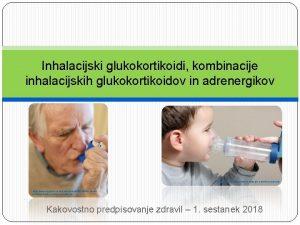 Inhalacijski glukokortikoidi kombinacije inhalacijskih glukokortikoidov in adrenergikov https