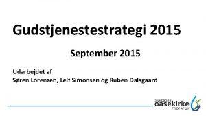Gudstjenestestrategi 2015 September 2015 Udarbejdet af Sren Lorenzen