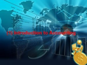 1 Introduction to Accounting WHAT IS ACCOUNTING Accounting