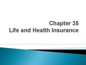 Chapter 35 Life and Health Insurance Life Insurance