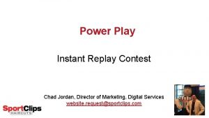 Power Play Instant Replay Contest Chad Jordan Director
