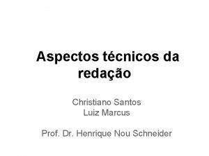 Aspectos tcnicos da redao Christiano Santos Luiz Marcus